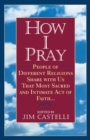 How I Pray : People of Different Religions Share with Us That Most Sacred and Intimate Act of Faith - eBook