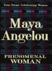 Phenomenal Woman : Four Poems Celebrating Women - eBook