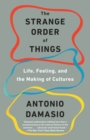 The Strange Order of Things : Life, Feeling, and the Making of Cultures - eBook