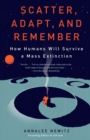 Scatter, Adapt, and Remember : How Humans Will Survive a Mass Extinction - Book