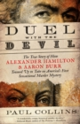 Duel with the Devil : The True Story of How Alexander Hamilton and Aaron Burr Teamed Up to Take on America's First Sensational Murder Mystery - eBook