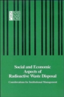 Social and Economic Aspects of Radioactive Waste Disposal : Considerations for Institutional Management - Book