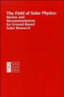 The Field of Solar Physics : Review and Recommendations for Ground-Based Solar Research - Book