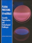Plasma Processing of Materials : Scientific Opportunities and Technological Challenges - Book