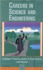 Careers in Science and Engineering : A Student Planning Guide to Grad School and Beyond - Book