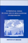 Nutritional Needs in Cold and High-Altitude Environments : Applications for Military Personnel in Field Operations - Book