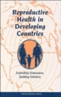 Reproductive Health in Developing Countries : Expanding Dimensions, Building Solutions - Book