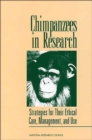 Chimpanzees in Research : Strategies for Their Ethical Care, Management, and Use - Book