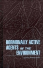 Hormonally Active Agents in the Environment - Book