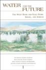 Water for the Future : The West Bank and Gaza Strip, Israel, and Jordan - Book
