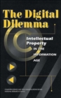 The Digital Dilemma : Intellectual Property in the Information Age - Book