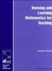 Knowing and Learning Mathematics for Teaching : Proceedings of a Workshop - Book
