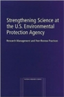 Strengthening Science at the U.S. Environmental Protection Agency : Research-management and Peer-Review Practices - Book