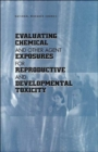 Evaluating Chemical and Other Agent Exposures for Reproductive and Developmental Toxicity - Book