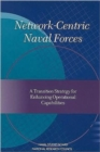 Network-Centric Naval Forces : A Transition Strategy for Enhancing Operational Capabilities - Book