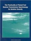 The Practicality of Pulsed Fast Neutron Transmission Spectroscopy for Aviation Security - Book