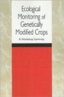 Ecological Monitoring of Genetically Modified Crops : A Workshop Summary - Book