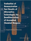 Evaluation of Demonstration Test Results of Alternative Technologies for Demilitarization of Assembled Chemical Weapons : A Supplemental Review - Book