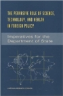 The Pervasive Role of Science, Technology, and Health in Foreign Policy : Imperatives for the Department of State - Book