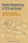 Defense Manufacturing in 2010 and Beyond : Meeting the Changing Needs of National Defense - Book
