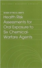 Review of the U.S. Army's Health Risk Assessments for Oral Exposure to Six Chemical-Warfare Agents - Book
