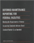 Deferred Maintenance Reporting for Federal Facilities : Meeting the Requirements of Federal Accounting Standards Advisory Board Standard Number 6, as Amended - Book