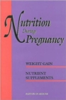 Nutrition During Pregnancy : Part I: Weight Gain, Part II: Nutrient Supplements - Book