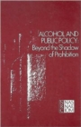 Alcohol and Public Policy : Beyond the Shadow of Prohibition - Book