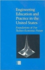 Engineering Education and Practice in the United States : Foundations of Our Techno-Economic Future - Book