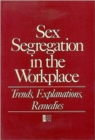 Sex Segregation in the Workplace : Trends, Explanations, Remedies - Book