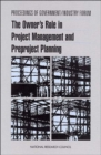 Proceedings of Government/Industry Forum : The Owner's Role in Project Management and Preproject Planning - Book
