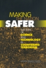 Making the Nation Safer : The Role of Science and Technology in Countering Terrorism - Book