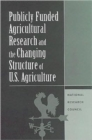 Publicly Funded Agricultural Research and the Changing Structure of U.S. Agriculture - Book