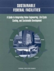 Sustainable Federal Facilities : A Guide to Integrating Value Engineering, Life-Cycle Costing, and Sustainable Development - Book