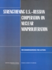 Strengthening U.S.-Russian Cooperation on Nuclear Nonproliferation : Recommendations for Action - Book