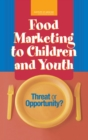 Food Marketing to Children and Youth : Threat or Opportunity? - Book