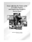Issues Affecting the Future of the U.S. Space Science and Engineering Workforce : Interim Report - Book