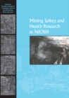 Mining Safety and Health Research at NIOSH : Reviews of Research Programs of the National Institute for Occupational Safety and Health - Book