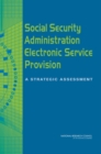 Social Security Administration Electronic Service Provision : A Strategic Assessment - Book
