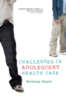 Challenges in Adolescent Health Care : Workshop Report - Book