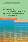 Creating a Business Case for Quality Improvement Research : Expert Views: Workshop Summary - Book