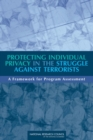 Protecting Individual Privacy in the Struggle Against Terrorists : A Framework for Program Assessment - Book
