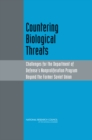 Countering Biological Threats : Challenges for the Department of Defense's Nonproliferation Program Beyond the Former Soviet Union - Book