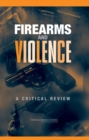 Firearms and Violence : A Critical Review - eBook