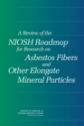 A Review of the NIOSH Roadmap for Research on Asbestos Fibers and Other Elongate Mineral Particles - Book