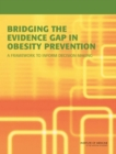 Bridging the Evidence Gap in Obesity Prevention : A Framework to Inform Decision Making - Book
