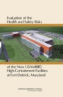 Evaluation of the Health and Safety Risks of the New USAMRIID High Containment Facilities at Fort Detrick, Maryland - Book