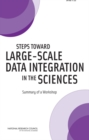 Steps Toward Large-Scale Data Integration in the Sciences : Summary of a Workshop - Book