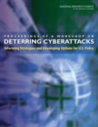Proceedings of a Workshop on Deterring Cyberattacks : Informing Strategies and Developing Options for U.S. Policy - Book