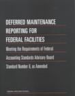 Deferred Maintenance Reporting for Federal Facilities : Meeting the Requirements of Federal Accounting Standards Advisory Board Standard Number 6, as Amended - eBook
